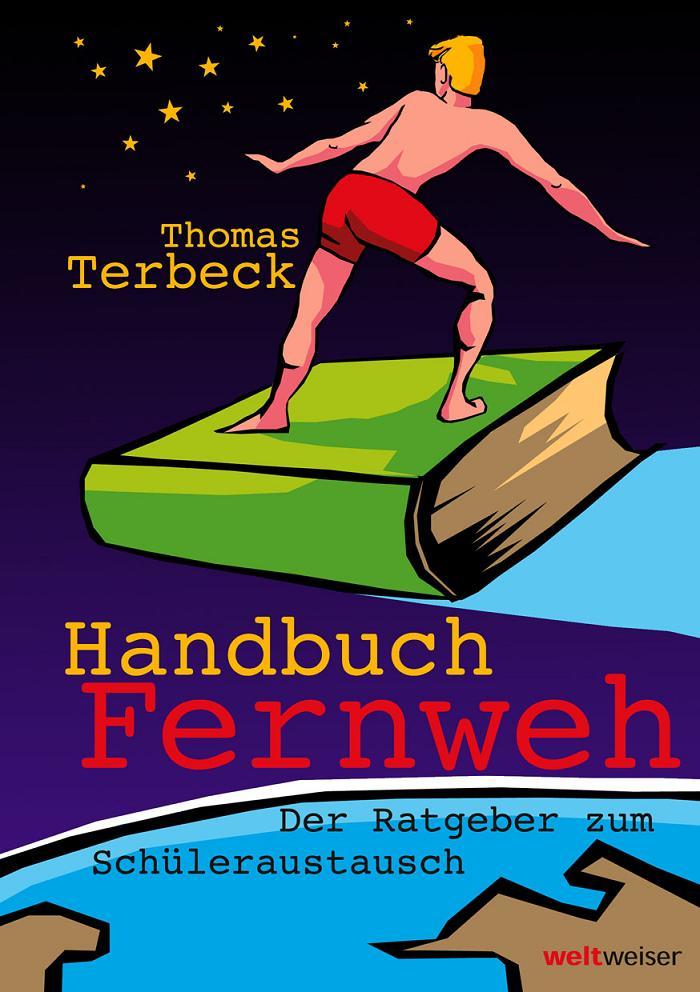 Handbuch Fernweh: Der Ratgeber zum Schülerausta...