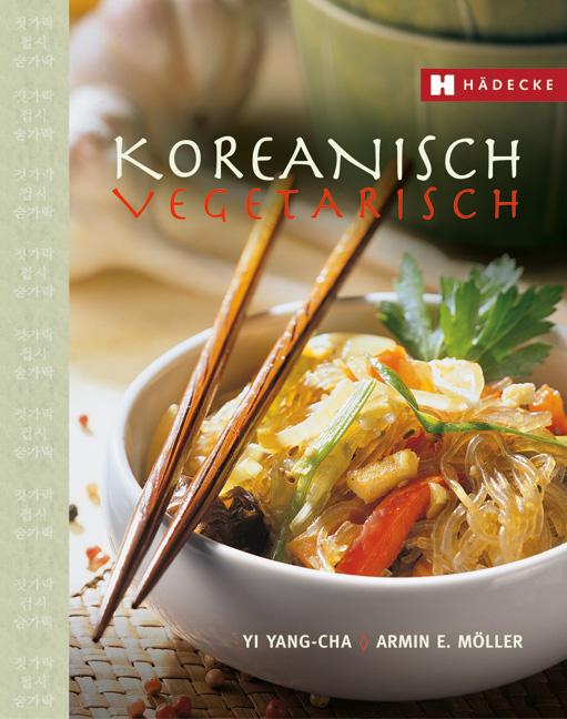 Koreanisch vegetarisch: Die kaum bekannte, fett...