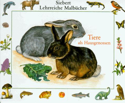 Sieberts Lehrreiche Malbücher: Tiere als Hausgenossen - Erwin Dr. Eigner