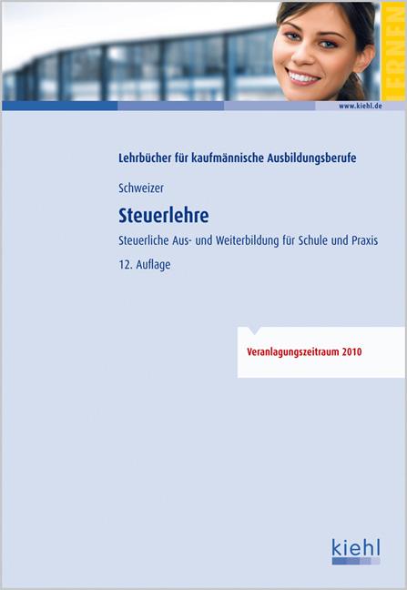 Steuerlehre: Aus- und Weiterbildung für Schule und Praxis: Steuerliche Aus- und Weiterbildung für Schule und Praxis - Reinhard Schweizer