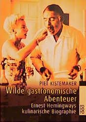 Wilde gastronomische Abenteuer. Ernest Hemingwa...