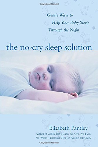 The No-Cry Sleep Solution: Gentle Ways to Help Your Baby Sleep Through the Night: Foreword by William Sears, M.D. - Elizabeth Pantley