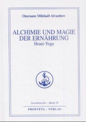 Alchemie und Magie der Ernährung - Hrani Yoga - Omraam Mikhael Aivanhov