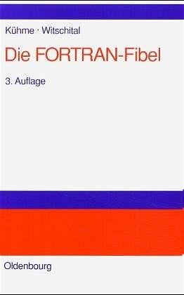Die FORTRAN-Fibel: Strukturierte Programmierung...