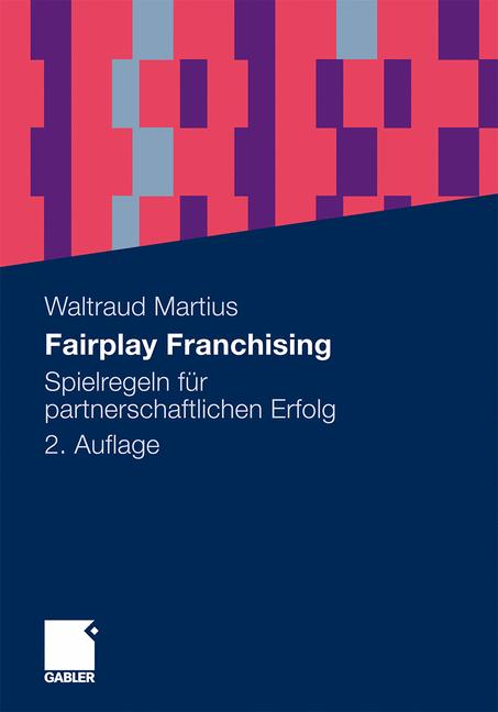 Fairplay Franchising: Spielregeln für partnerschaftlichen Erfolg - Waltraud Martius