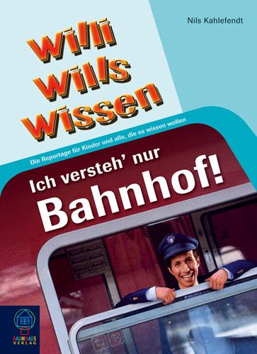 Willi wills wissen: Ich versteh nur Bahnhof!: D...