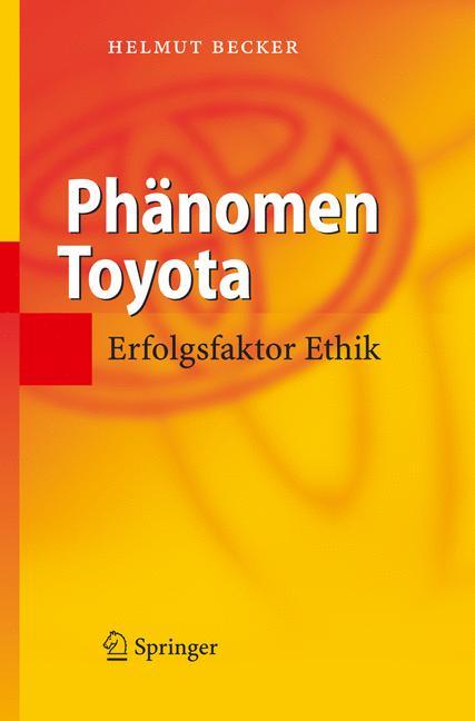 Phänomen Toyota: Erfolgsfaktor Ethik - Helmut B...