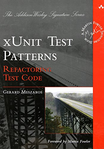 xUnit Test Patterns: Refactoring Test Code (Addison Wesley Signature Series) - Gerard Meszaros