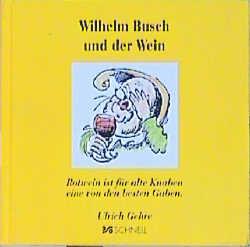 Wilhelm Busch und der Wein: Rotwein ist für alt...