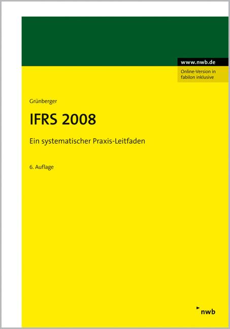 IFRS 2008. Ein systematischer Praxis-Leitfaden. Stand: 1.11.2007. - David Grünberger