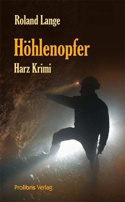 Höhlenopfer: Harz Krimi - Roland Lange