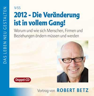 2012 - Die Veränderung ist in vollem Gang!: Warum und wie sich Menschen, Firmen und Beziehungen ändern müssen und werden