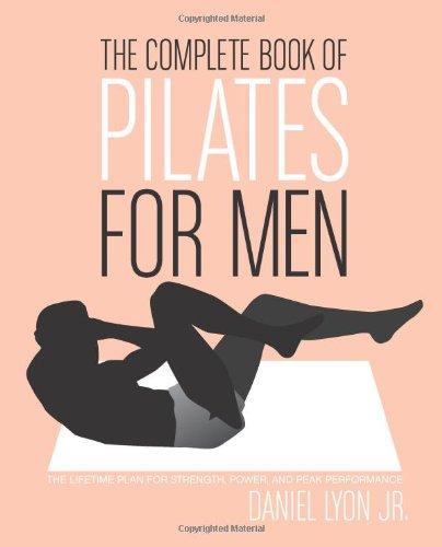 The Complete Book of Pilates for Men: The Lifetime Plan for Strength, Power & Peak Performance - Daniel Lyon