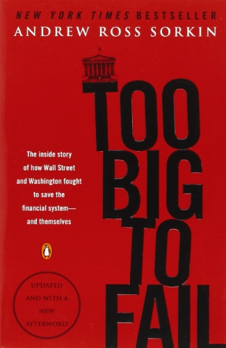 Too Big to Fail: The Inside Story of How Wall Street and Washington Fought to Save the FinancialSystem--and Themselves -