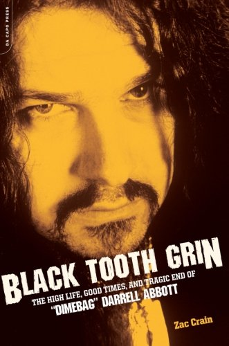 Black Tooth Grin: The High Life, The Good Times and the Tragic End of Dimebag Darrell Abbott - Zac Crain