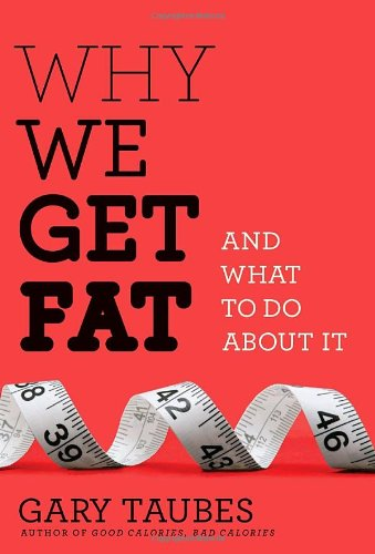 Why We Get Fat: And What to Do About It (Borzoi...