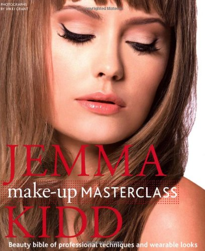 Jemma Kidd Make-Up Masterclass: Beauty Bible of Professional Techniques and Wearable Looks - Jemma Kidd