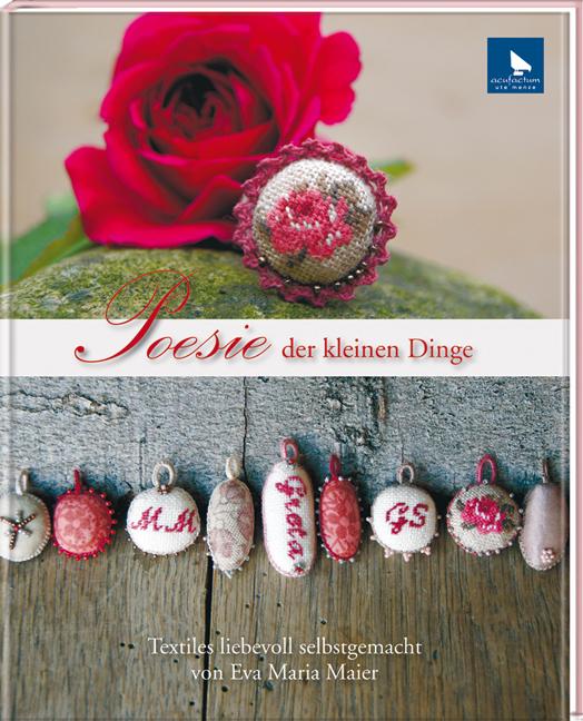 Poesie der kleinen Dinge: Textiles liebevoll selbstgemacht - Eva Maria Maier