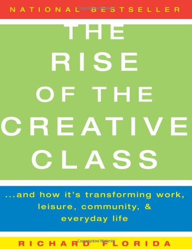 The Rise of the Creative Class: And How It´s Transforming Work, Leisure, Community and Everyday Life - Richard Florida