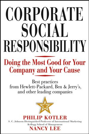 Corporate Social Responsibility: Doing the Most Good for Your Company and Your Cause - Philip Kotler