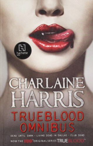 True Blood Omnibus 1: Dead Until Dark / Living Dead in Dallas / Club Dead (Sookie Stackhouse Vampire Myst) - Charlaine Harris