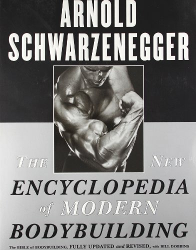 The New Encyclopedia of Modern Bodybuilding: The Bible of Bodybuilding, Fully Updated and Revised - Arnold Schwarzenegge