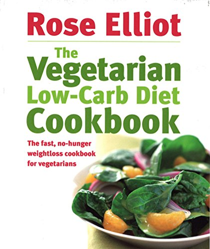 The Vegetarian Low-Carb Diet Cookbook: The Fast, No-Hunger Weightloss Cookbook for Vegetarians - Rose Elliot