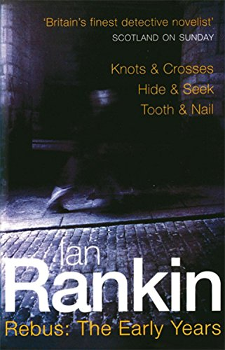Rebus: The Early Years: Knots and Crosses, Hide and Seek, Tooth and Nail (Inspector Rebus) - Ian Rankin