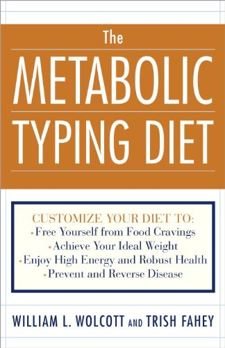 The Metabolic Typing Diet: Customize Your Diet To: Free Yourself from Food Cravings: Achieve Your Ideal Weight; Enjoy High Energy and Robust Health; Prevent and Reverse Disease - William L. Wolcott