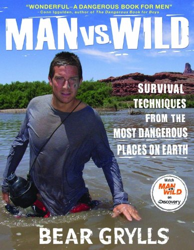 Man vs. Wild: Survival Techniques from the Most Dangerous Places on Earth - Bear Grylls