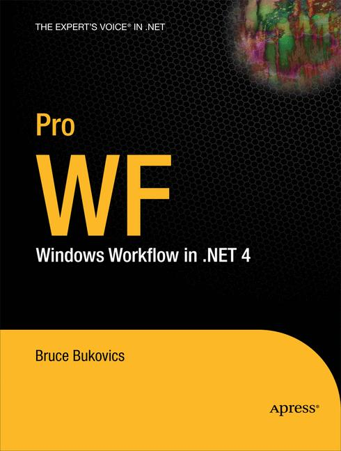 Pro WF: Windows Workflow in .NET 4 (Expert´s Voice in .NET) - Bruce Bukovics