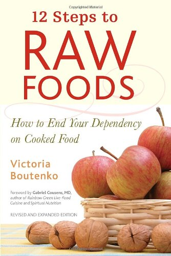 12 Steps to Raw Foods: How to End Your Dependen...