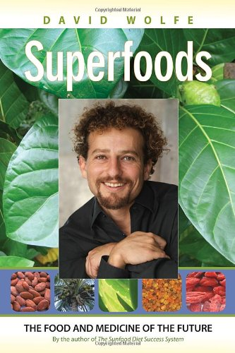 Superfoods: The Food and Medicine of the Future - David Wolfe