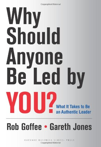 Why Should Anyone Be Led by You?: What it takes to be an authentic leader - Rob Goffee