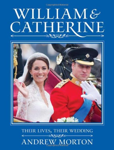 William and Catherine - A Royal Wedding - Andrew Morton