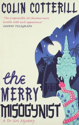 The Merry Misogynist: A Dr Siri Investigation (Dr Siri Paiboun Mystery 6) - Colin Cotterill