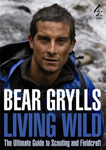 Living Wild: The Ultimate Guide to Scouting and Fieldcraft - Bear Grylls