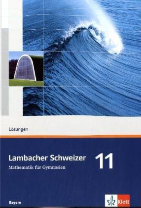 Lambacher Schweizer - Ausgabe für Bayern: Lambacher Schweizer. Lösungen 11. Schuljahr. Ausgabe für Bayern - Matthias Dor