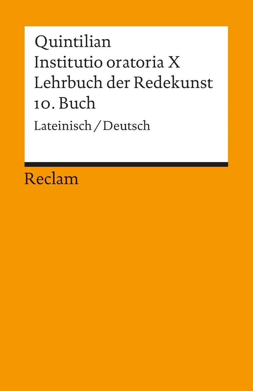 Lehrbuch der Redekunst, 10. Buch / Instituto oratoria X - Marcus Fabius Quintilianus