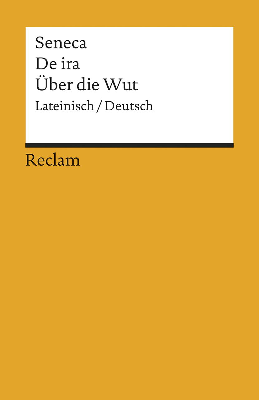 De ira / Über die Wut: Neuübersetzung - Seneca