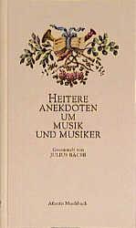 Heitere Anekdoten um Musik und Musiker - Julius...