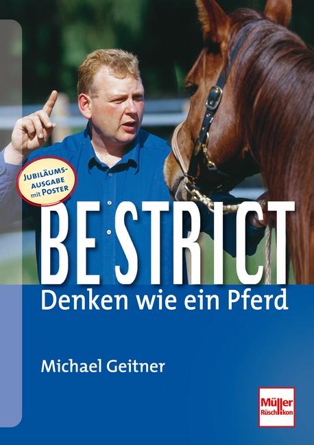 Be strict: denken wie ein Pferd - Michael Geitner [Jubiläumsausgabe inkl. Poster]