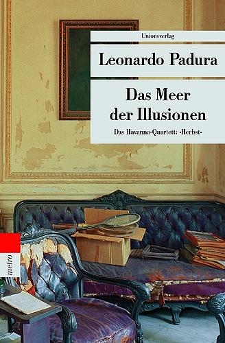 Das Meer der Illusionen. Das Havanna-Quartett: Herbst - Leonardo Padura