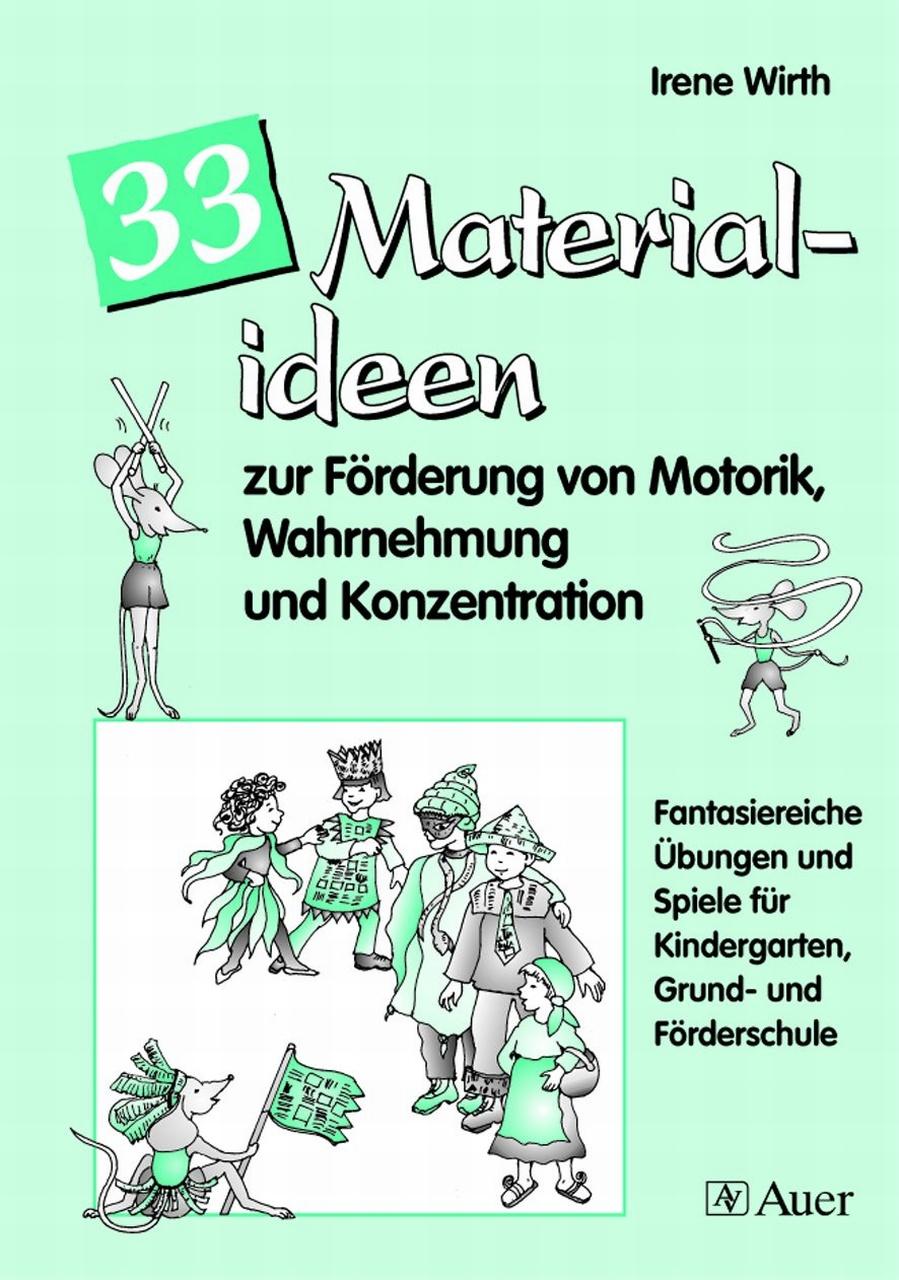 33 Materialideen zur Förderung v. Motorik, Wahrnehmung und Konzentration: Fantasiereiche Übungen und Spiele für Kinderga