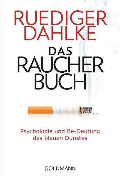 Das Raucherbuch: Psychologie und Be-Deutung des blauen Dunstes - - Ruediger Dahlke