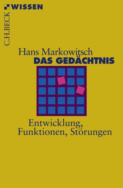 Das Gedächtnis: Entwicklung, Funktionen, Störungen - Hans J. Markowitsch