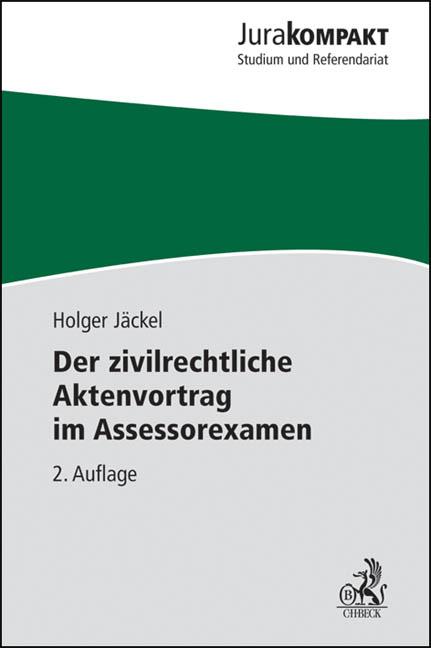 Der zivilrechtliche Aktenvortrag im Assessorexamen: Rechtsstand: voraussichtlich September 2010 - Holger Jäckel