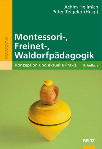 Montessori-, Freinet-, Waldorfpädagogik: Konzeption und aktuelle Praxis
