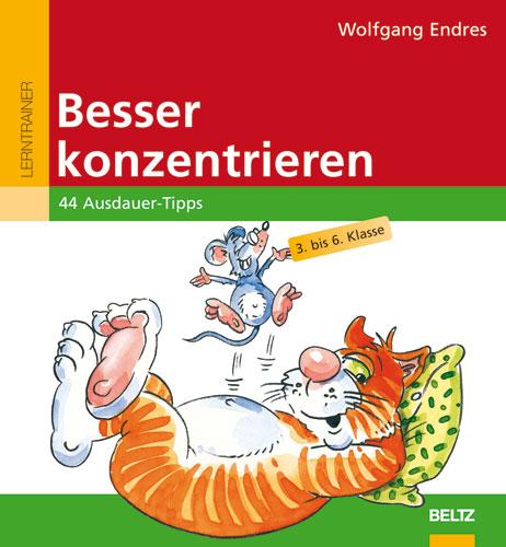 Besser konzentrieren: 44 Ausdauer-Tipps. 3. - 6. Klasse - Wolfgang Endres
