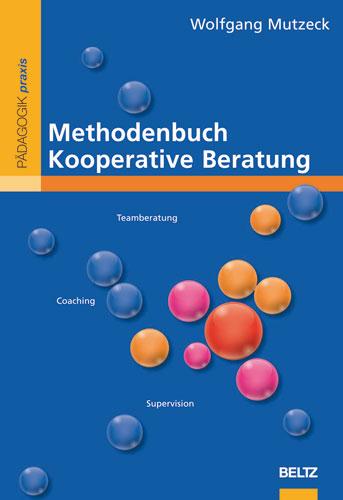 Methodenbuch Kooperative Beratung: Supervision, Teamberatung, Coaching, Mediation, Unterrichtsberatung, Klassenrat - Wol